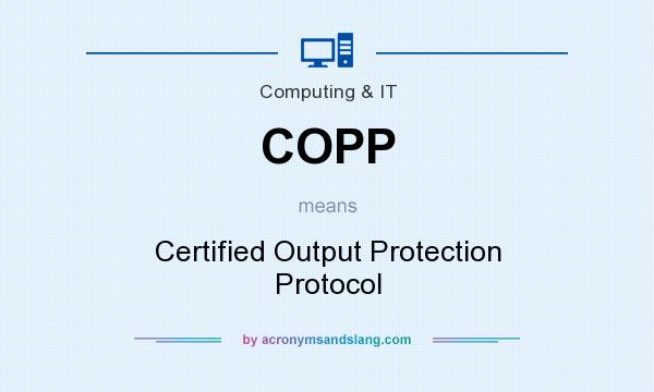 What does COPP mean? It stands for Certified Output Protection Protocol