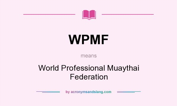 What does WPMF mean? It stands for World Professional Muaythai Federation
