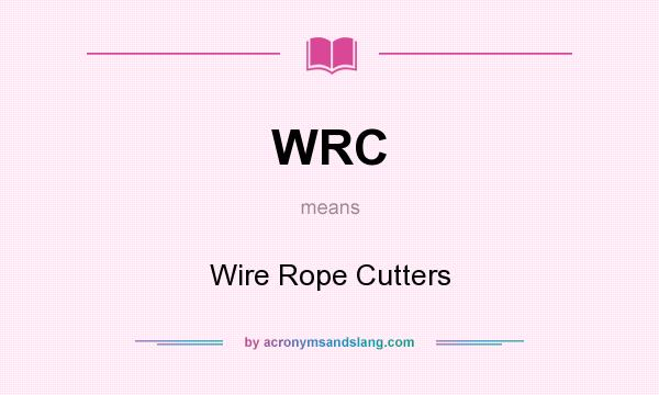 What does WRC mean? It stands for Wire Rope Cutters