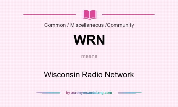 What does WRN mean? It stands for Wisconsin Radio Network