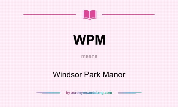 What does WPM mean? It stands for Windsor Park Manor