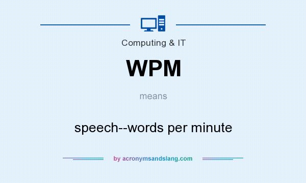 What does WPM mean? It stands for speech--words per minute