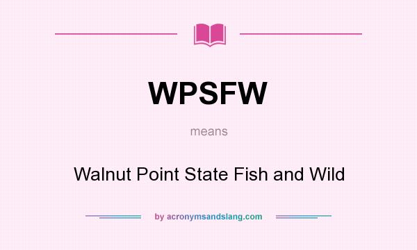 What does WPSFW mean? It stands for Walnut Point State Fish and Wild