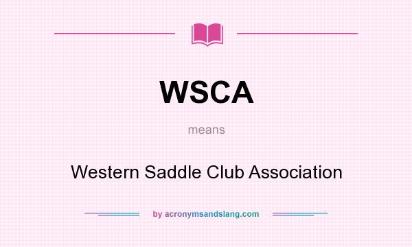 What does WSCA mean? It stands for Western Saddle Club Association