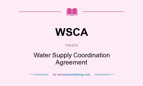 What does WSCA mean? It stands for Water Supply Coordination Agreement