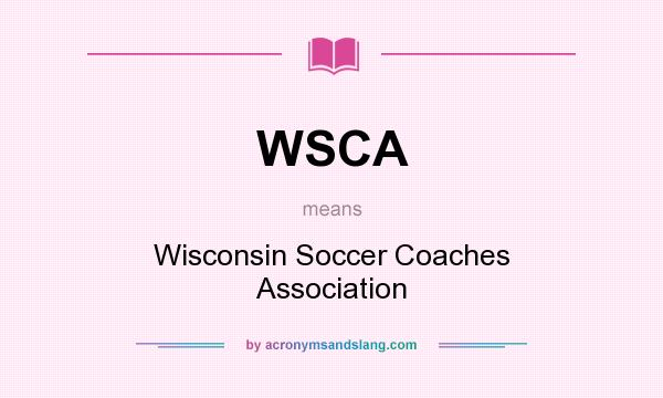 What does WSCA mean? It stands for Wisconsin Soccer Coaches Association