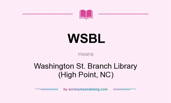 What does WSBL mean? It stands for Washington St. Branch Library (High Point, NC)