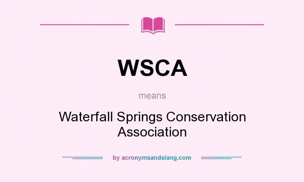 What does WSCA mean? It stands for Waterfall Springs Conservation Association