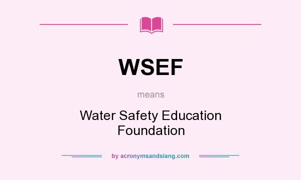 What does WSEF mean? It stands for Water Safety Education Foundation