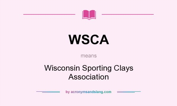 What does WSCA mean? It stands for Wisconsin Sporting Clays Association