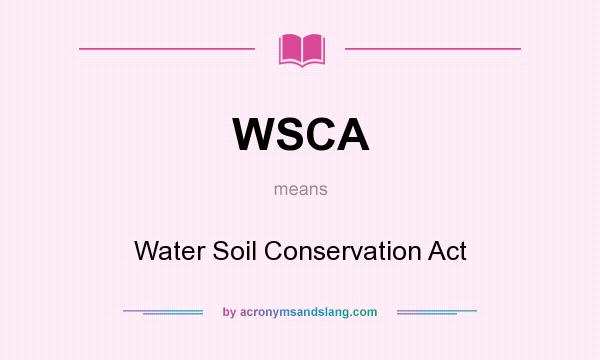 What does WSCA mean? It stands for Water Soil Conservation Act