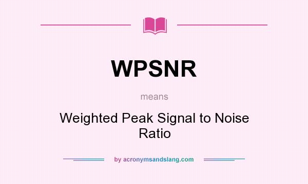 What does WPSNR mean? It stands for Weighted Peak Signal to Noise Ratio