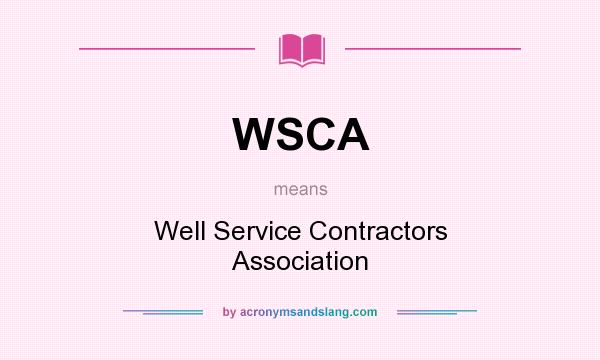 What does WSCA mean? It stands for Well Service Contractors Association