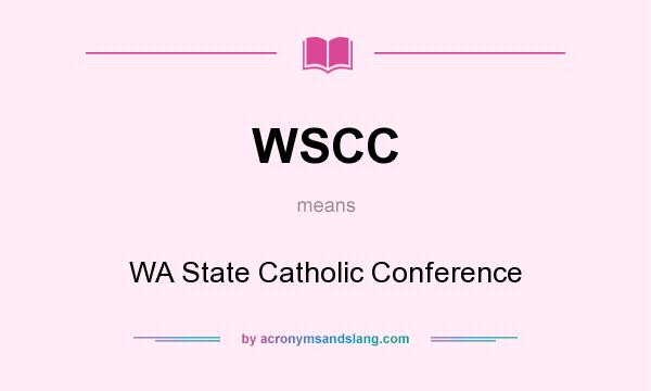 What does WSCC mean? It stands for WA State Catholic Conference