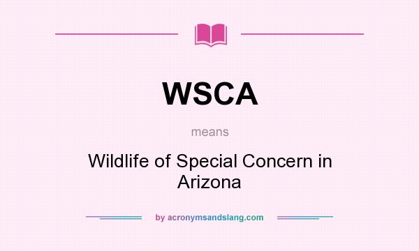 What does WSCA mean? It stands for Wildlife of Special Concern in Arizona