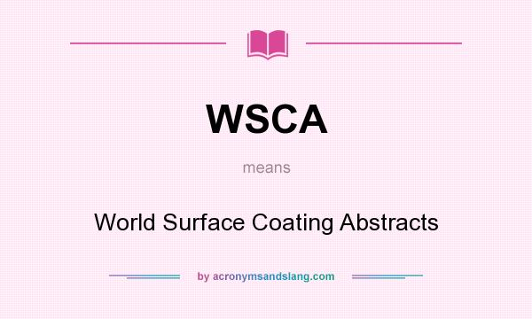 What does WSCA mean? It stands for World Surface Coating Abstracts
