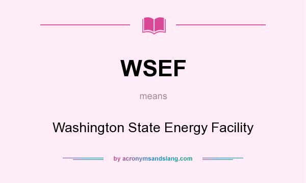 What does WSEF mean? It stands for Washington State Energy Facility