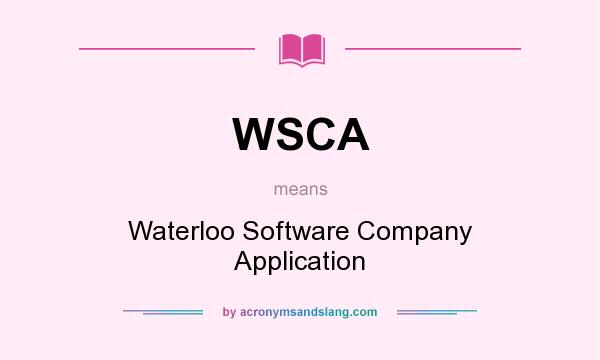 What does WSCA mean? It stands for Waterloo Software Company Application