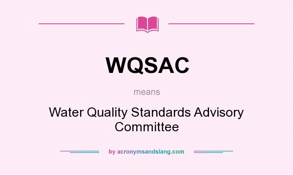 What does WQSAC mean? It stands for Water Quality Standards Advisory Committee