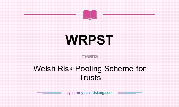 What does WRPST mean? It stands for Welsh Risk Pooling Scheme for Trusts