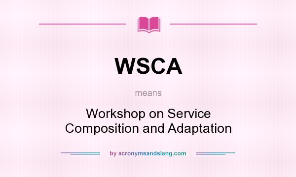 What does WSCA mean? It stands for Workshop on Service Composition and Adaptation