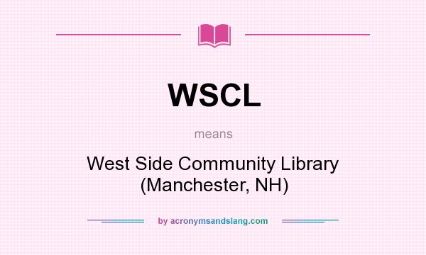 What does WSCL mean? It stands for West Side Community Library (Manchester, NH)