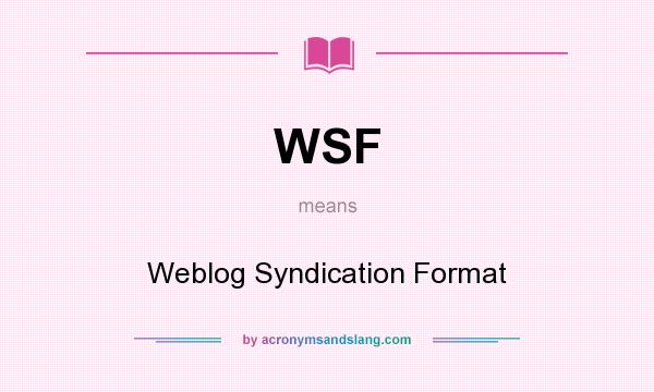 What does WSF mean? It stands for Weblog Syndication Format
