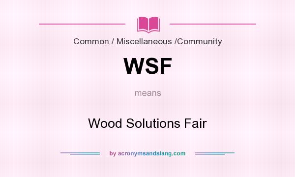 What does WSF mean? It stands for Wood Solutions Fair