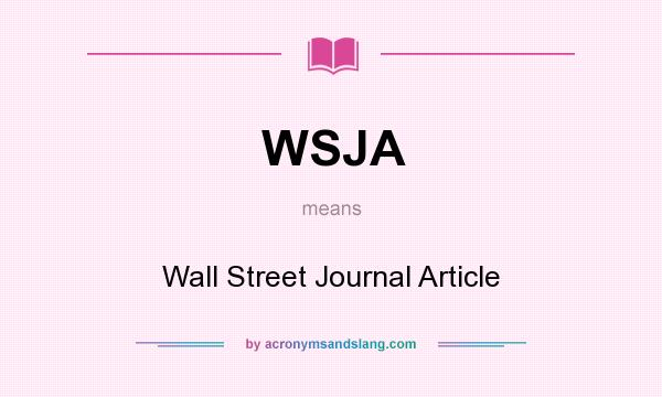 What does WSJA mean? It stands for Wall Street Journal Article