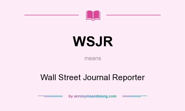 What does WSJR mean? It stands for Wall Street Journal Reporter