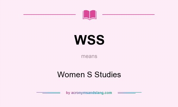 What does WSS mean? It stands for Women S Studies