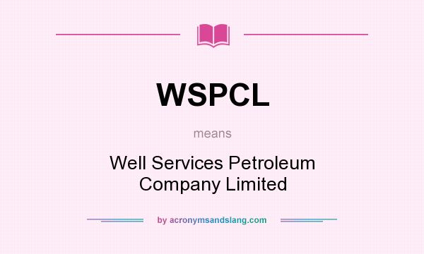 What does WSPCL mean? It stands for Well Services Petroleum Company Limited