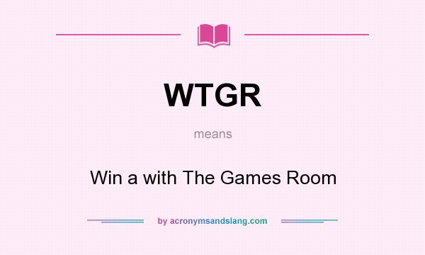 What does WTGR mean? It stands for Win a with The Games Room