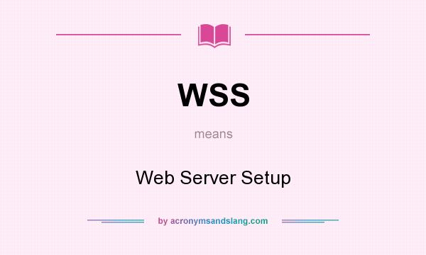 What does WSS mean? It stands for Web Server Setup