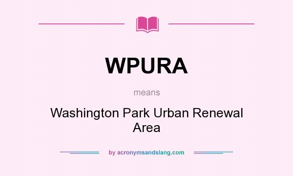 What does WPURA mean? It stands for Washington Park Urban Renewal Area