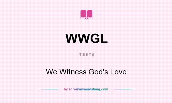 What does WWGL mean? It stands for We Witness God`s Love