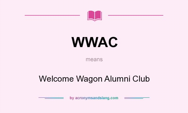 What does WWAC mean? It stands for Welcome Wagon Alumni Club