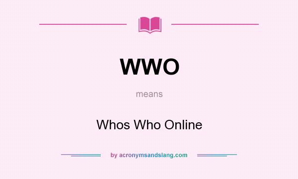 What does WWO mean? It stands for Whos Who Online