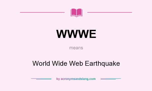 What does WWWE mean? It stands for World Wide Web Earthquake