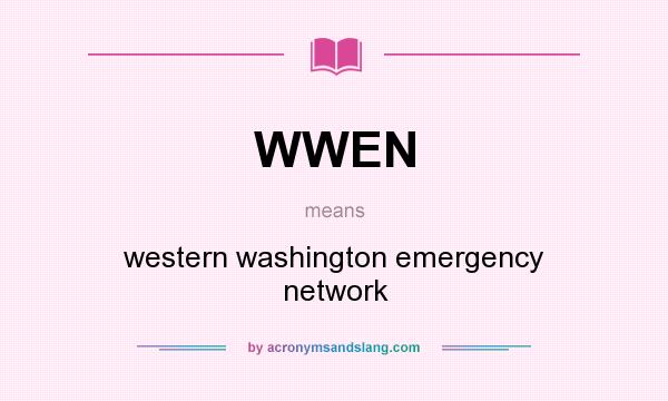 What does WWEN mean? It stands for western washington emergency network