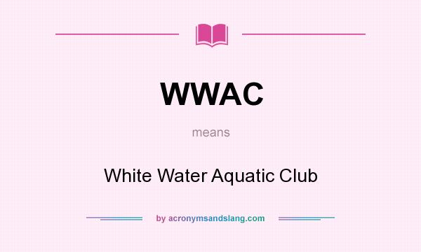 What does WWAC mean? It stands for White Water Aquatic Club
