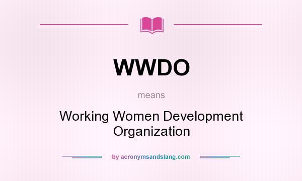 What does WWDO mean? It stands for Working Women Development Organization