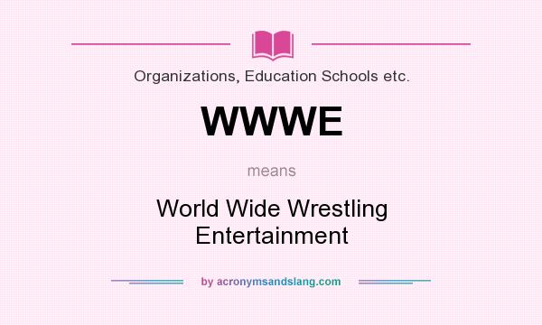 What does WWWE mean? It stands for World Wide Wrestling Entertainment