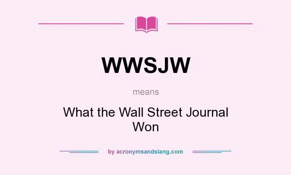 What does WWSJW mean? It stands for What the Wall Street Journal Won