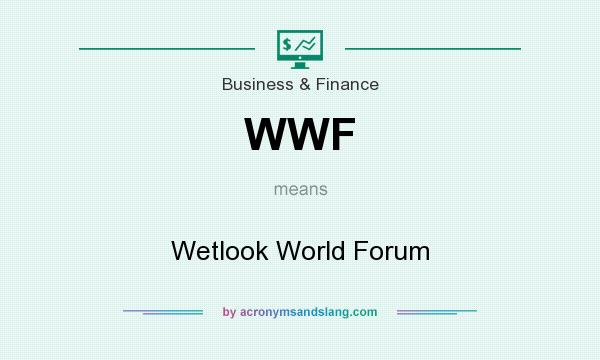 What does WWF mean? It stands for Wetlook World Forum