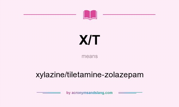 What does X/T mean? It stands for xylazine/tiletamine-zolazepam
