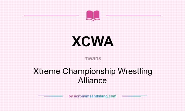 What does XCWA mean? It stands for Xtreme Championship Wrestling Alliance