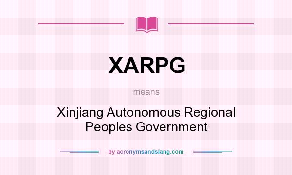 What does XARPG mean? It stands for Xinjiang Autonomous Regional Peoples Government