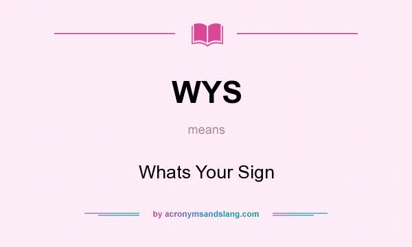 What does WYS mean? It stands for Whats Your Sign