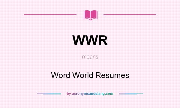 What does WWR mean? It stands for Word World Resumes